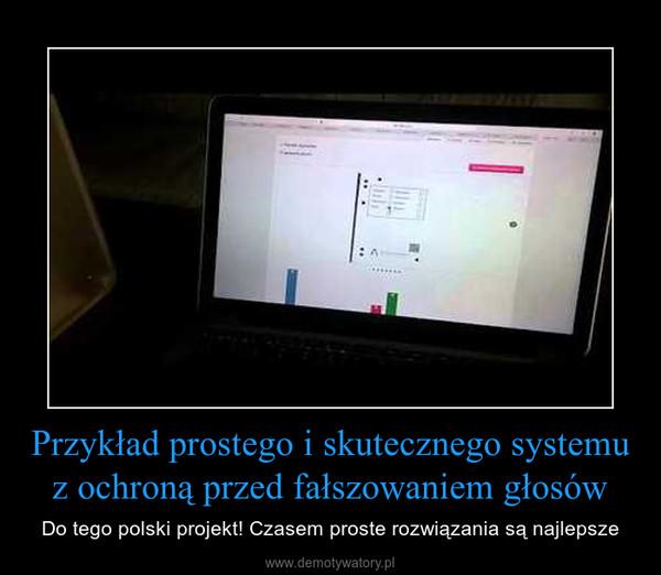 Przykład prostego i skutecznego systemu z ochroną przed fałszowaniem głosów – Do tego polski projekt! Czasem proste rozwiązania są najlepsze