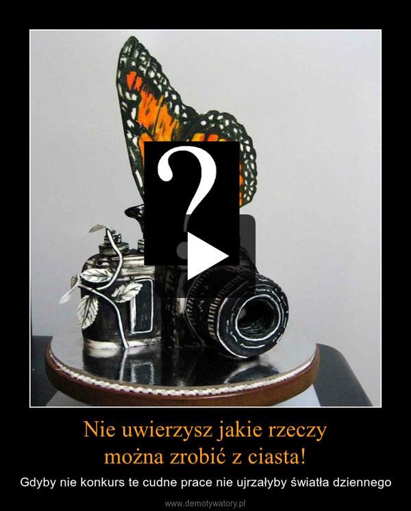 Nie uwierzysz jakie rzeczymożna zrobić z ciasta! – Gdyby nie konkurs te cudne prace nie ujrzałyby światła dziennego