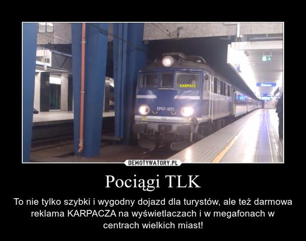 Pociągi TLK – To nie tylko szybki i wygodny dojazd dla turystów, ale też darmowa reklama KARPACZA na wyświetlaczach i w megafonach w centrach wielkich miast!
