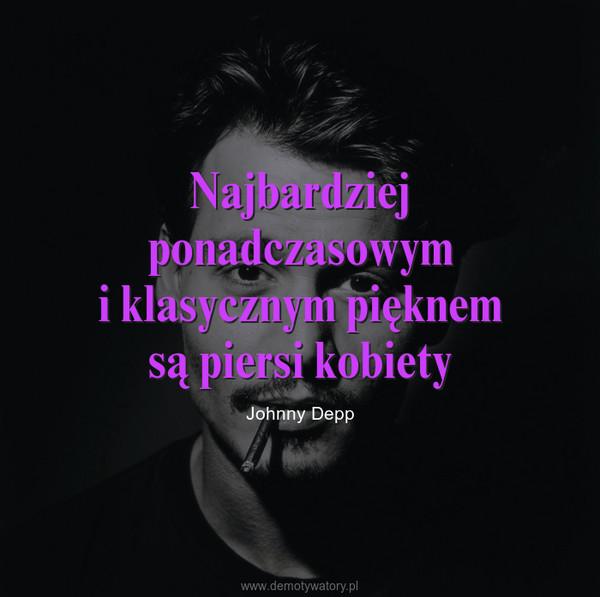 Najbardziej ponadczasowymi klasycznym pięknemsą piersi kobiety – Johnny Depp