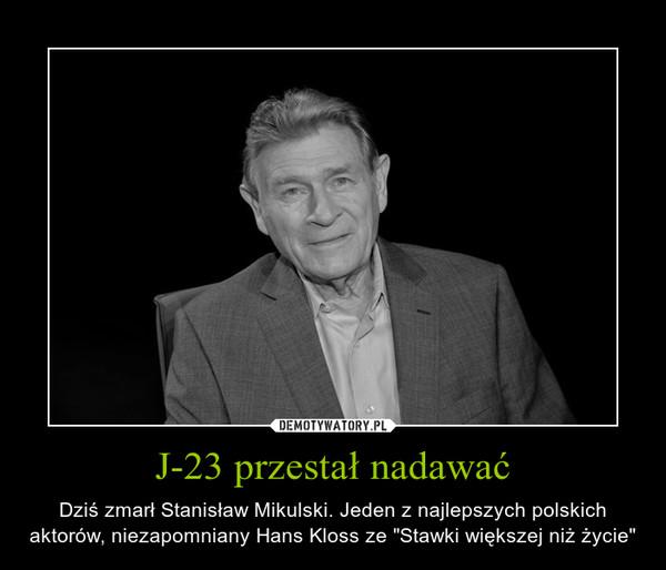 J-23 przestał nadawać