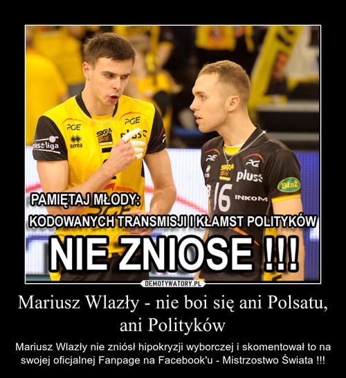 Mariusz Wlazły - nie boi się ani Polsatu, ani Polityków