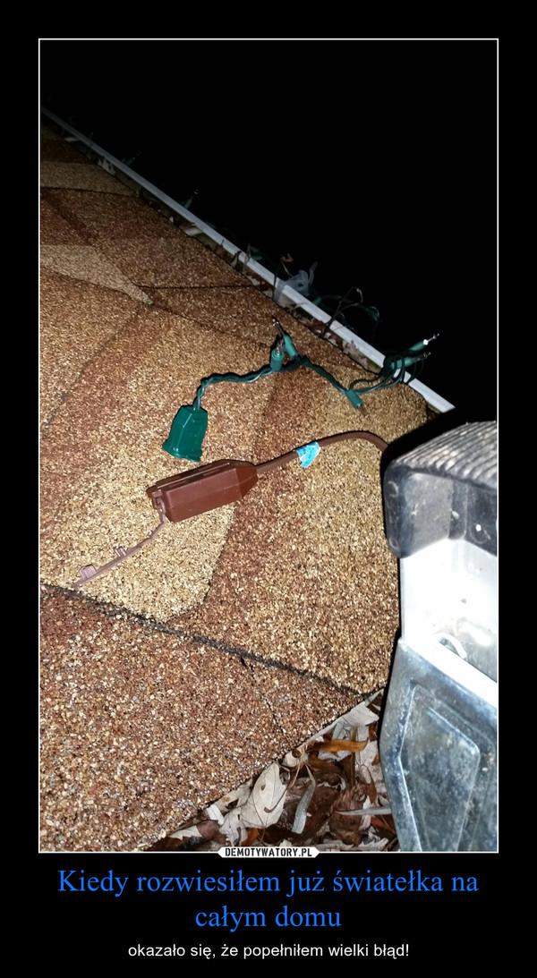 Kiedy rozwiesiłem już światełka na całym domu – okazało się, że popełniłem wielki błąd!