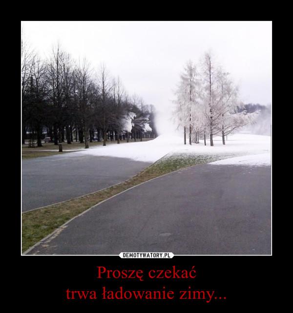Proszę czekaćtrwa ładowanie zimy... –