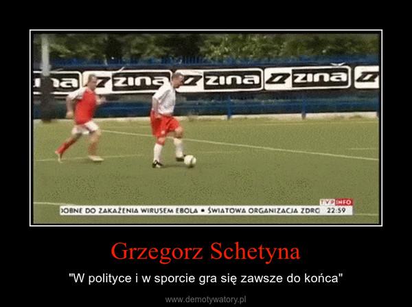 """Grzegorz Schetyna – """"W polityce i w sporcie gra się zawsze do końca"""""""
