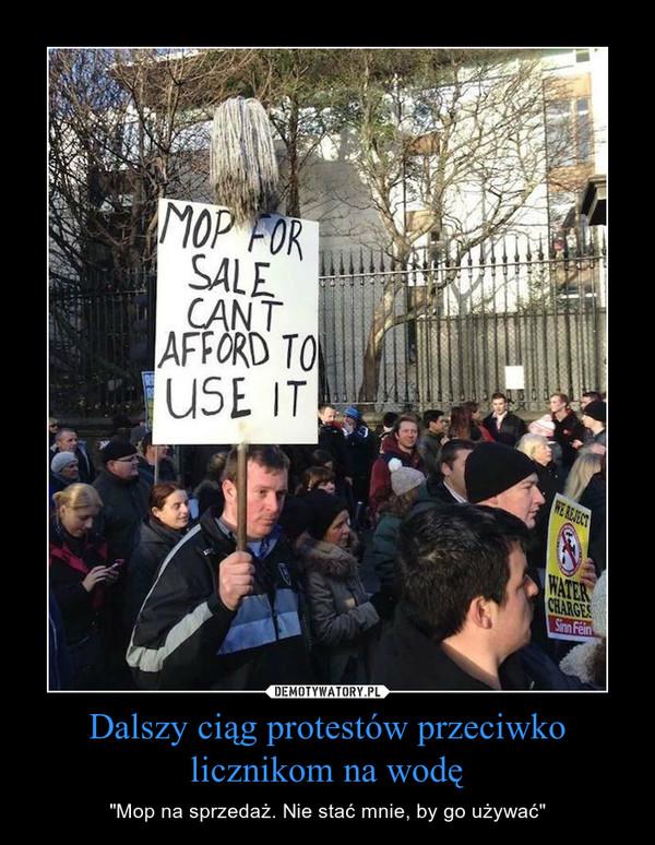 """Dalszy ciąg protestów przeciwko licznikom na wodę – """"Mop na sprzedaż. Nie stać mnie, by go używać"""""""