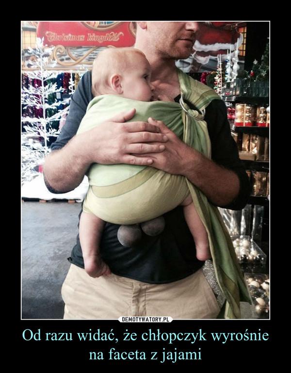 Od razu widać, że chłopczyk wyrośnie na faceta z jajami –