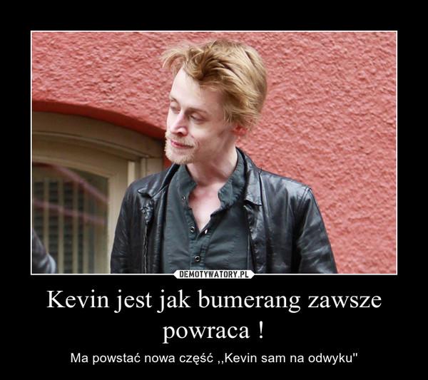 Kevin jest jak bumerang zawsze powraca ! – Ma powstać nowa część ,,Kevin sam na odwyku''