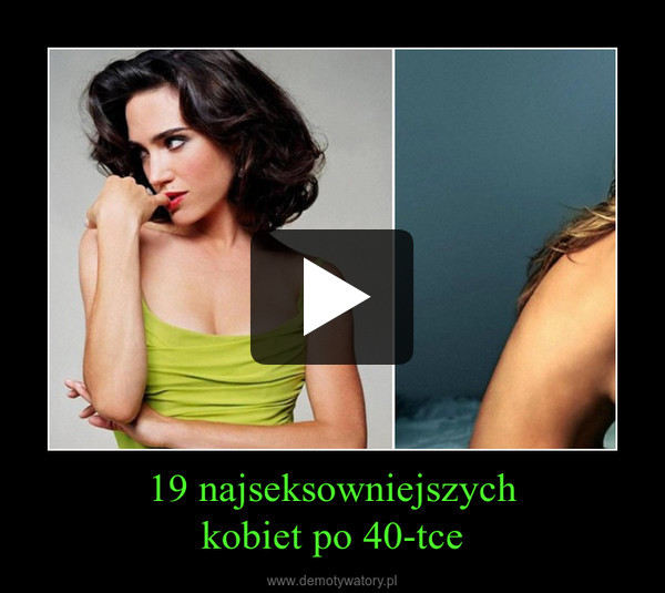 19 najseksowniejszychkobiet po 40-tce –