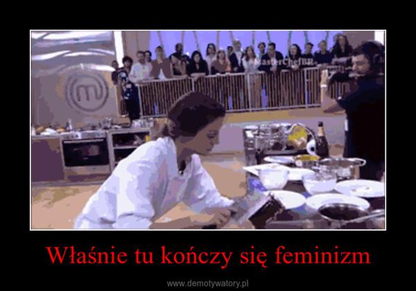 Właśnie tu kończy się feminizm –