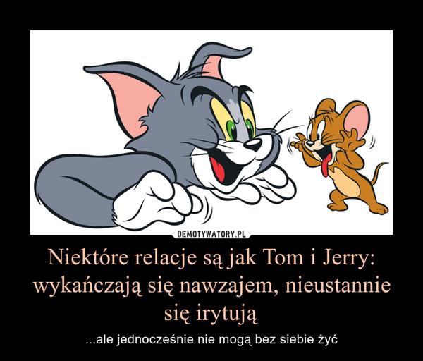 Niektóre relacje są jak Tom i Jerry: wykańczają się nawzajem, nieustannie się irytują – ...ale jednocześnie nie mogą bez siebie żyć