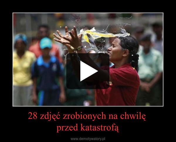28 zdjęć zrobionych na chwilę przed katastrofą –