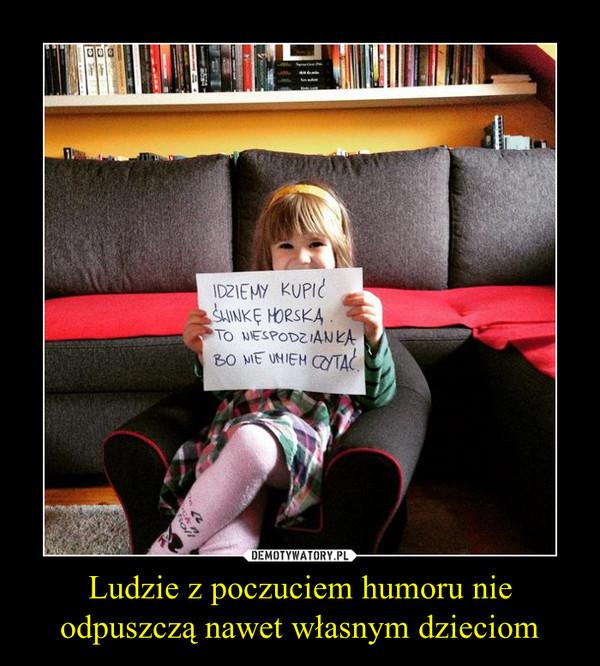 Ludzie z poczuciem humoru nie odpuszczą nawet własnym dzieciom –
