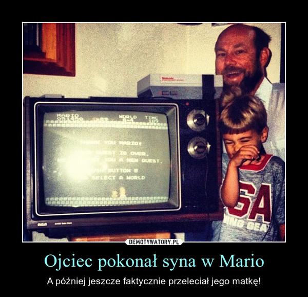 Ojciec pokonał syna w Mario – A później jeszcze faktycznie przeleciał jego matkę!