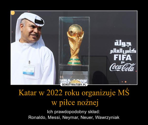 Katar w 2022 roku organizuje MŚ w piłce nożnej – Ich prawdopodobny skład: Ronaldo, Messi, Neymar, Neuer, Wawrzyniak