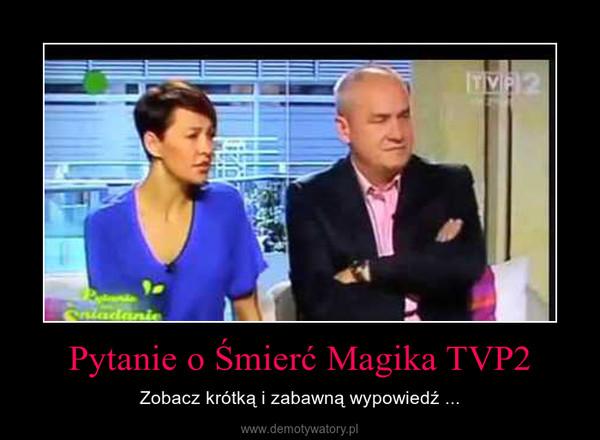 Pytanie o Śmierć Magika TVP2 – Zobacz krótką i zabawną wypowiedź ...