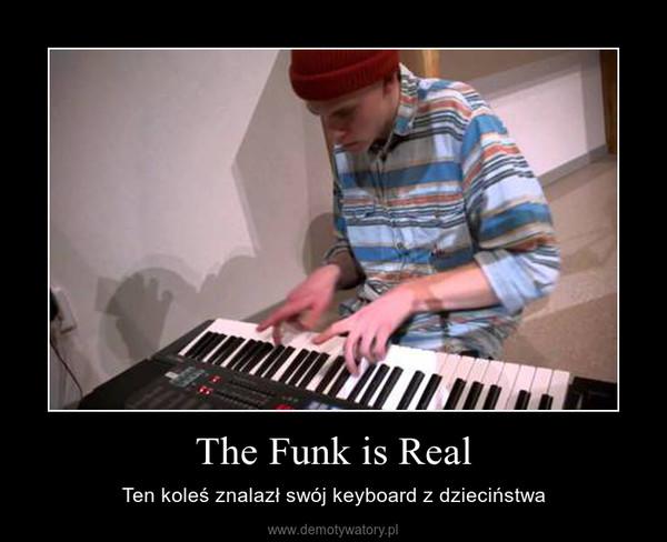 The Funk is Real – Ten koleś znalazł swój keyboard z dzieciństwa