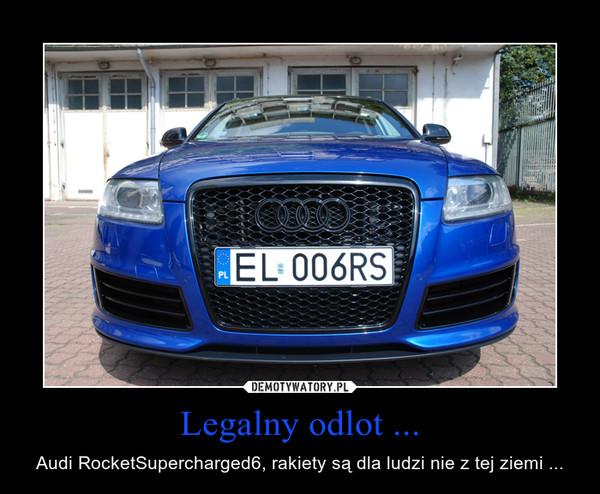 Legalny odlot ... – Audi RocketSupercharged6, rakiety są dla ludzi nie z tej ziemi ...