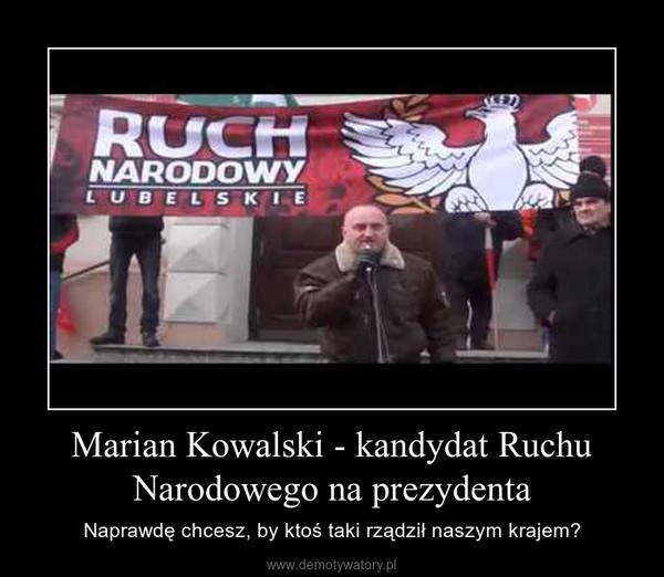 Marian Kowalski - kandydat Ruchu Narodowego na prezydenta – Naprawdę chcesz, by ktoś taki rządził naszym krajem?