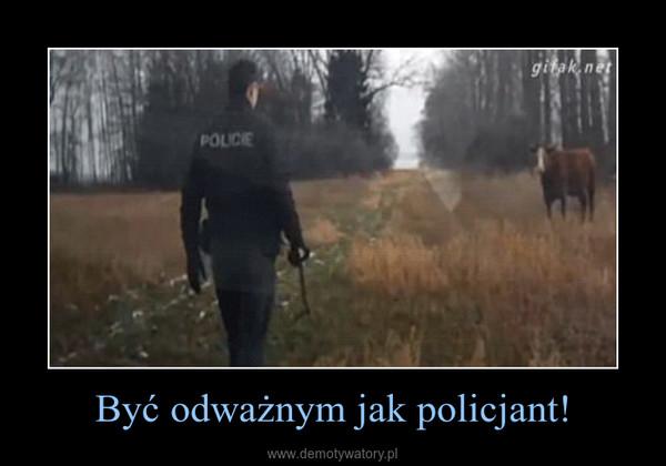 Być odważnym jak policjant! –