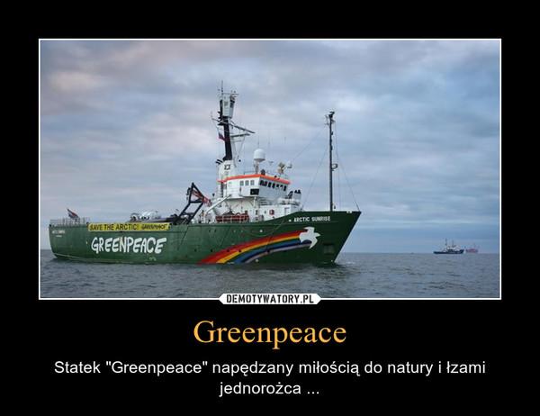 """Greenpeace – Statek """"Greenpeace"""" napędzany miłością do natury i łzami jednorożca ..."""