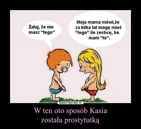 W ten oto sposób Kasiazostała prostytutką –