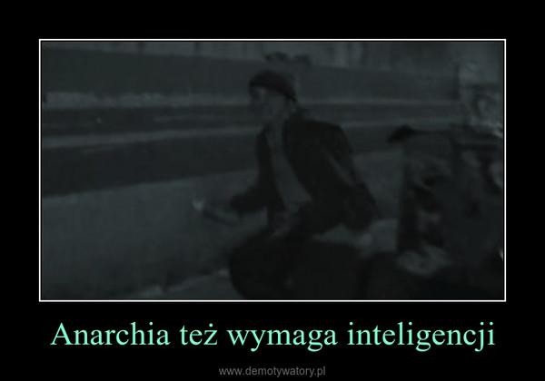 Anarchia też wymaga inteligencji –