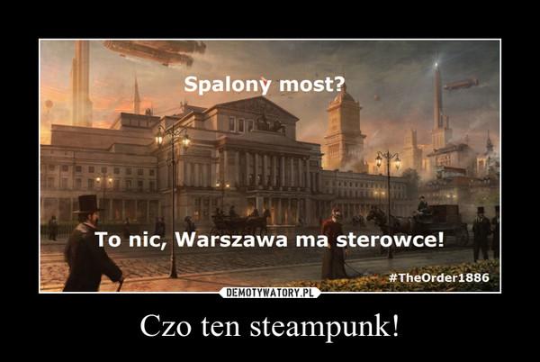 Czo ten steampunk! –