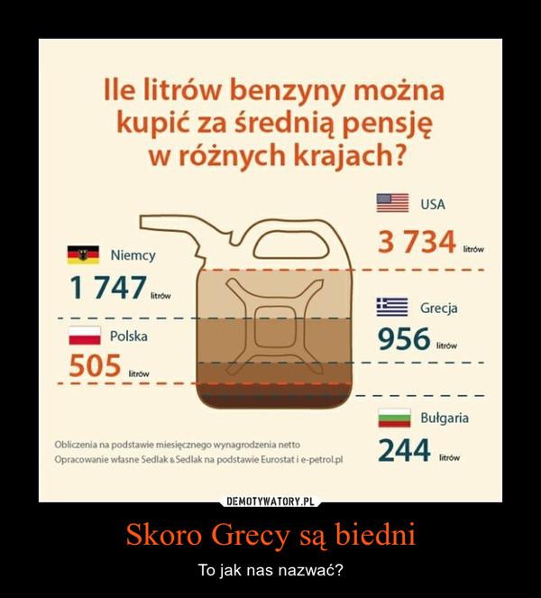 Skoro Grecy są biedni – To jak nas nazwać?