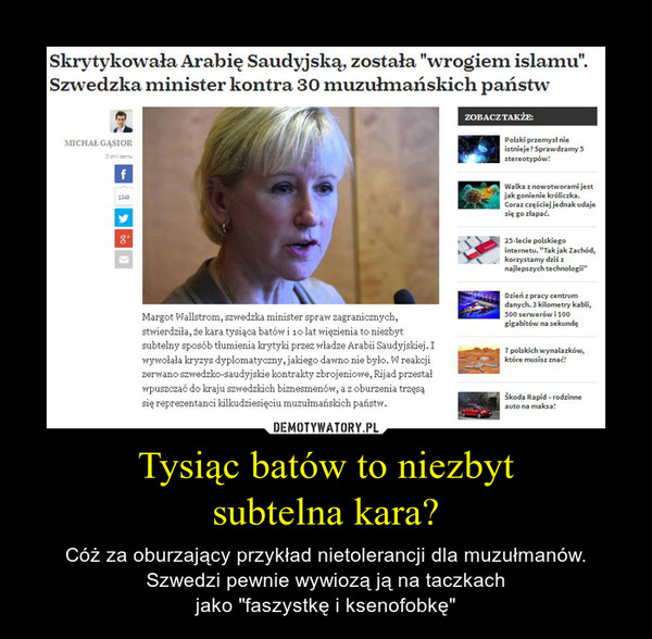 """Tysiąc batów to niezbytsubtelna kara? – Cóż za oburzający przykład nietolerancji dla muzułmanów. Szwedzi pewnie wywiozą ją na taczkachjako """"faszystkę i ksenofobkę"""""""