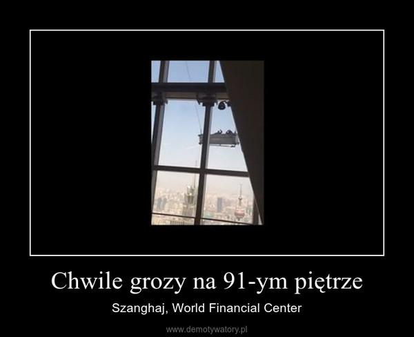 Chwile grozy na 91-ym piętrze – Szanghaj, World Financial Center