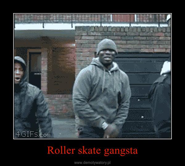 Roller skate gangsta –