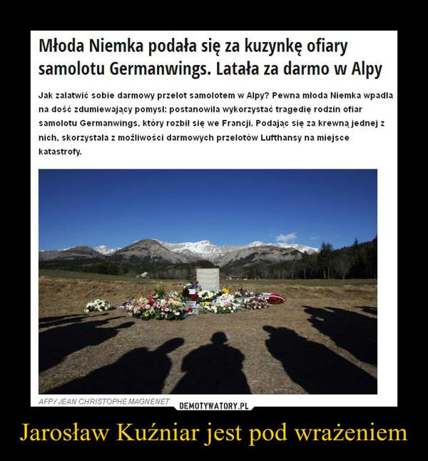 Jarosław Kuźniar jest pod wrażeniem –