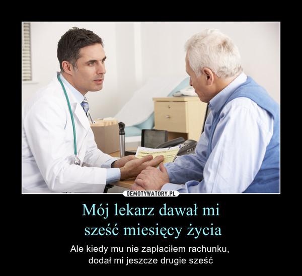 Mój lekarz dawał mi sześć miesięcy życia – Ale kiedy mu nie zapłaciłem rachunku, dodał mi jeszcze drugie sześć