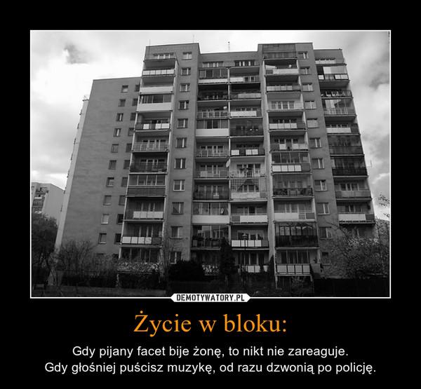 Życie w bloku: – Gdy pijany facet bije żonę, to nikt nie zareaguje. Gdy głośniej puścisz muzykę, od razu dzwonią po policję.