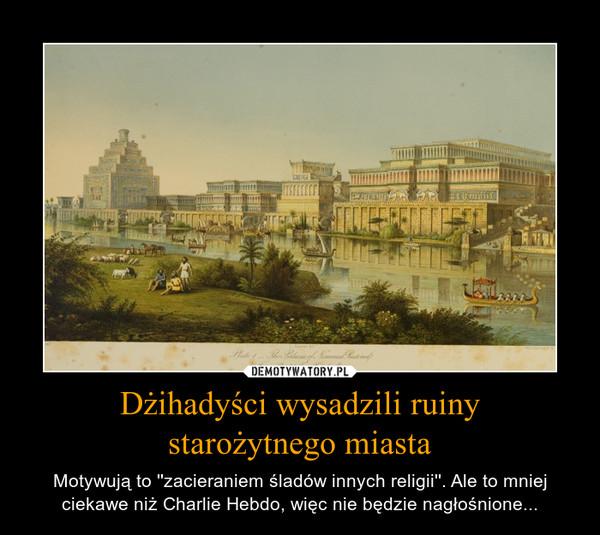 Dżihadyści wysadzili ruiny starożytnego miasta