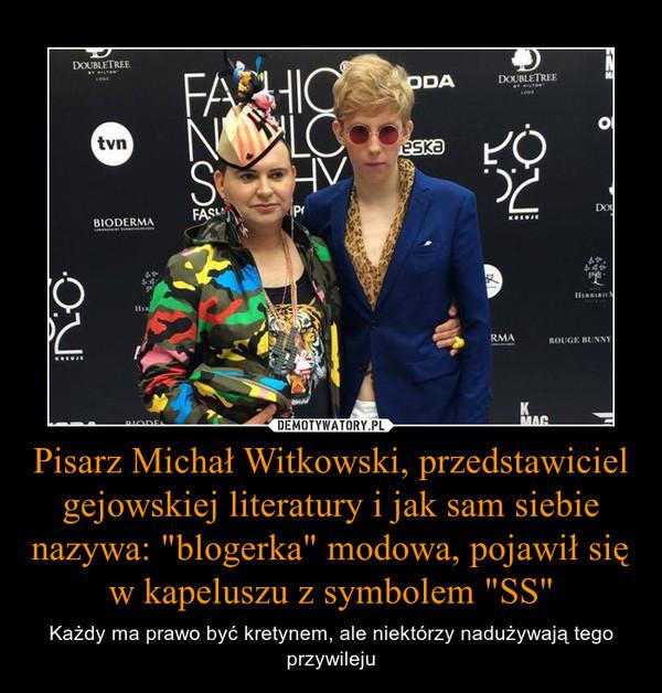 """Pisarz Michał Witkowski, przedstawiciel gejowskiej literatury i jak sam siebie nazywa: """"blogerka"""" modowa, pojawił się w kapeluszu z symbolem """"SS"""" – Każdy ma prawo być kretynem, ale niektórzy nadużywają tego przywileju"""