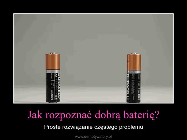 Jak rozpoznać dobrą baterię? – Proste rozwiązanie częstego problemu
