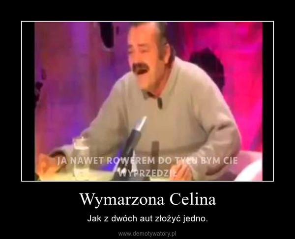 Wymarzona Celina – Jak z dwóch aut złożyć jedno.