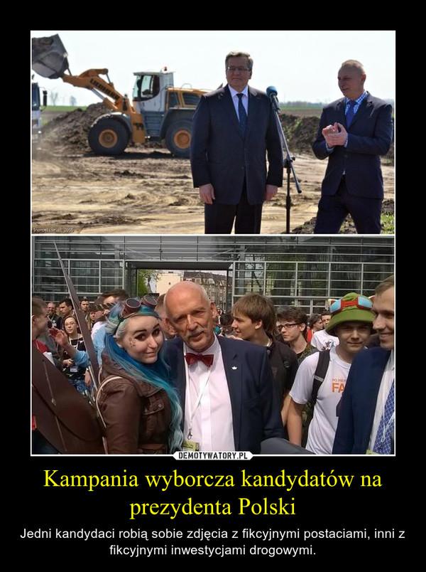 Kampania wyborcza kandydatów na prezydenta Polski – Jedni kandydaci robią sobie zdjęcia z fikcyjnymi postaciami, inni z fikcyjnymi inwestycjami drogowymi.