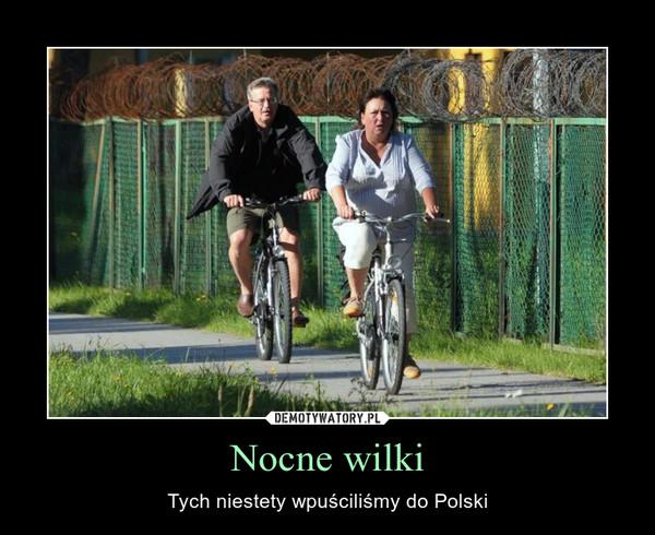 Nocne wilki – Tych niestety wpuściliśmy do Polski