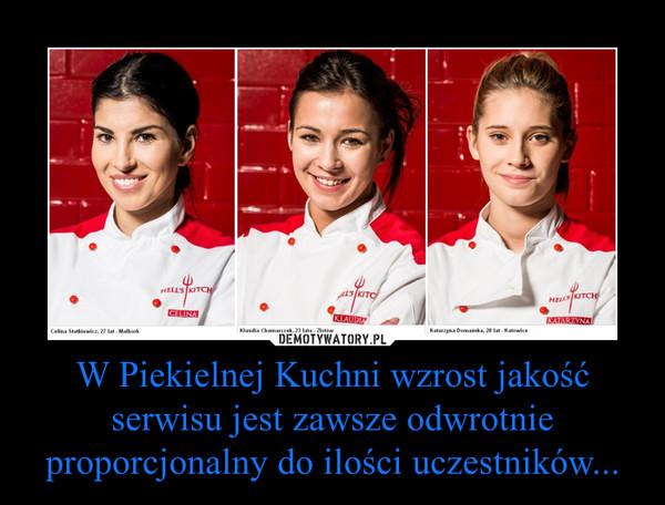 W Piekielnej Kuchni wzrost jakość serwisu jest zawsze odwrotnie proporcjonalny do ilości uczestników... –