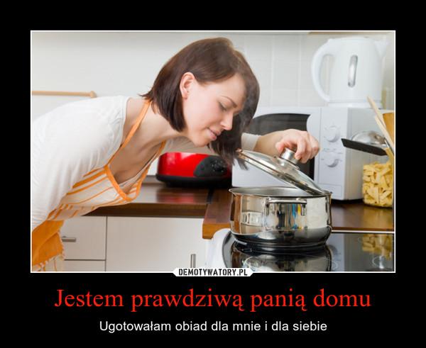Jestem prawdziwą panią domu – Ugotowałam obiad dla mnie i dla siebie