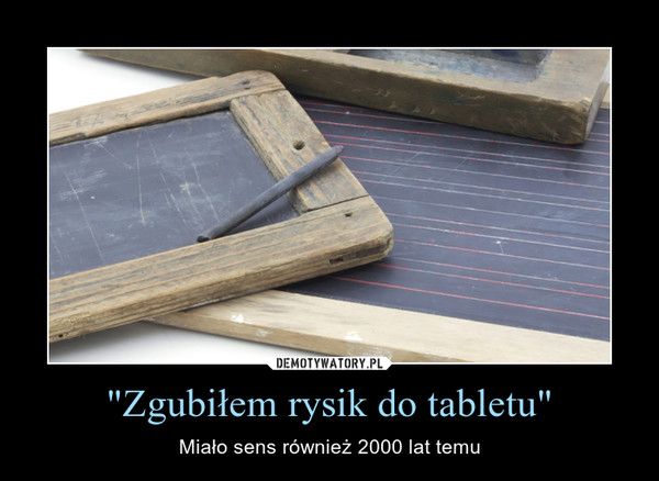 """""""Zgubiłem rysik do tabletu"""" – Miało sens również 2000 lat temu"""