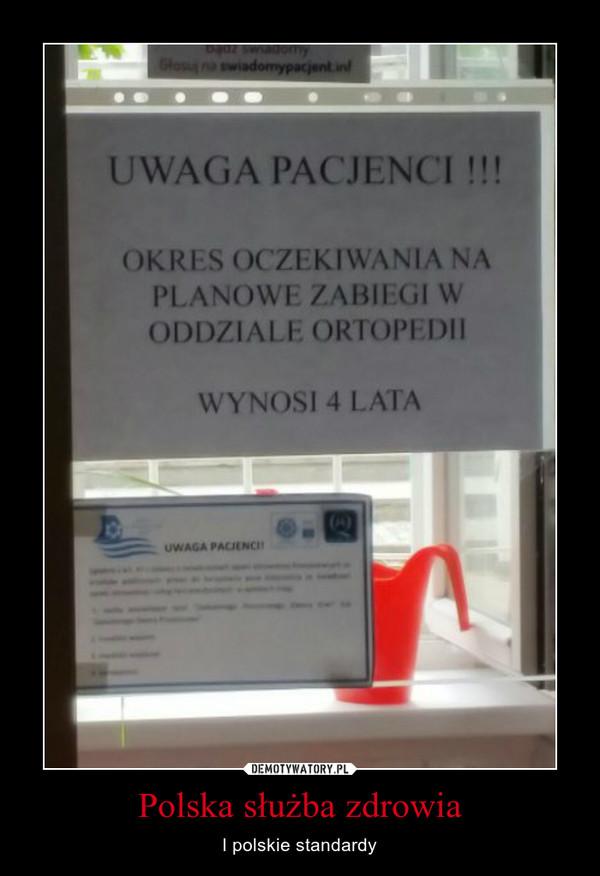 Polska służba zdrowia – I polskie standardy