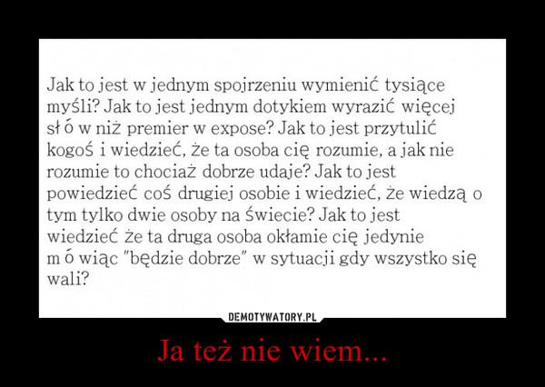 Ja też nie wiem... –