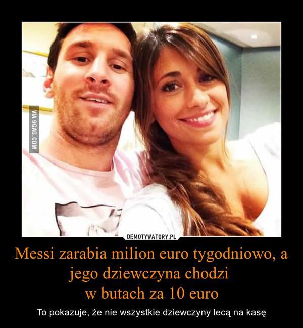 Messi zarabia milion euro tygodniowo, a jego dziewczyna chodzi w butach za 10 euro – To pokazuje, że nie wszystkie dziewczyny lecą na kasę