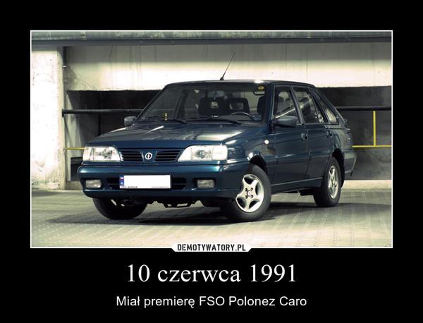 10 czerwca 1991 – Miał premierę FSO Polonez Caro