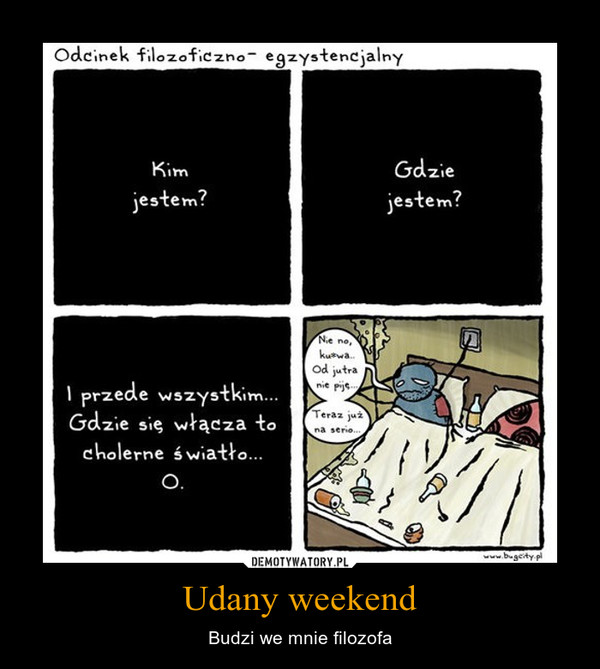 Udany weekend – Budzi we mnie filozofa
