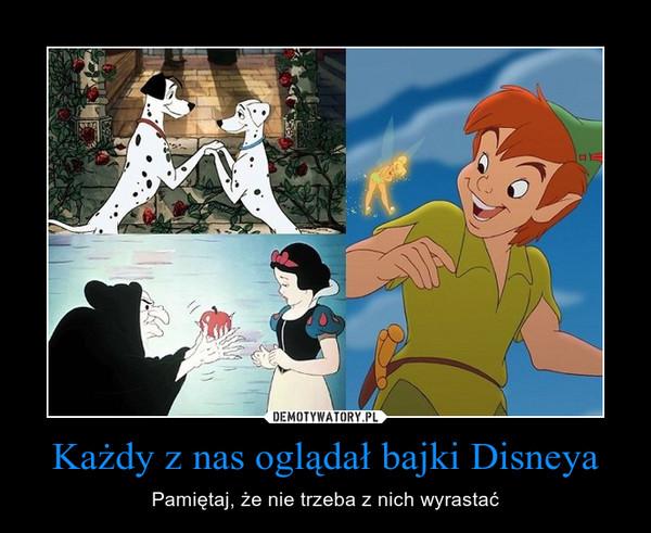 Każdy z nas oglądał bajki Disneya – Pamiętaj, że nie trzeba z nich wyrastać